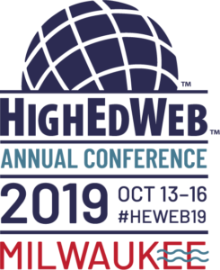 HighEdWeb Annual Conference 2019 October 13 – 16 #heweb19 Milwaukee